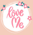 love me lettering phrase on background vector image vector image