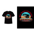 t-shirt big bass fishing fishing tournament color vector image vector image