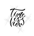 time is now hand lettering modern inspirational vector image vector image