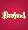 cleveland - hand drawn lettering phrase sticker vector image vector image