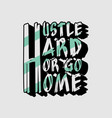 hustle hard or go home template vector image vector image