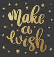 make a wish lettering phrase in golden style on vector image vector image