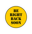 be right back soon badge sticker shop seller away vector image vector image