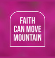 faith can move mountain life quote with modern vector image vector image