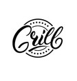 grill hand written lettering logo sign emblem vector image vector image