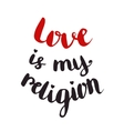 Love is my religion Valentines day card vector image vector image