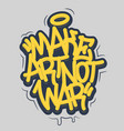 make art not war tag graffiti style label vector image vector image