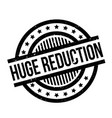 huge reduction rubber stamp vector image vector image