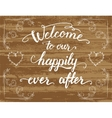 Welcome to our happily ever after wedding sign vector image vector image