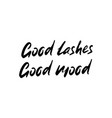 good lashes good mood hand sketched lashes quote vector image