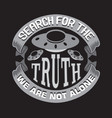 ufo quotes and slogan good for print search for vector image vector image