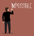 Businessman changing the word impossible into vector image