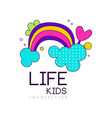 kids life logo design bright label with rainbow vector image vector image