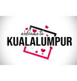kualalumpur welcome to word text with handwritten vector image vector image