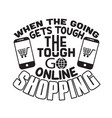 shopping quotes and slogan good for t-shirt when vector image