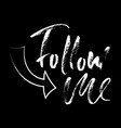 follow me hand drawn lettering proverb vector image vector image