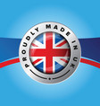 proudly made in uk sign badge vector image