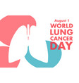 world lung cancer day concept august 1 template