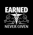 earned never given - nurse quotes vector image vector image