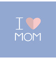I love mom Happy mothers day Text with paper heart vector image
