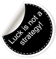 Luck is not strategy Inspirational motivational