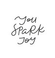 you spark joy calligraphy quote lettering vector image vector image