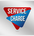 service charge sign or label for business vector image vector image