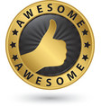 Awesome golden label with thumb up vector image vector image