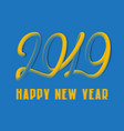 2019 happy new year yellow blue colors lettering vector image
