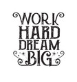 success quote and saying work hard dream big vector image vector image