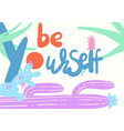 be yourself hand drawn with vector image vector image