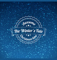 the winters tale - christmas badge and label vector image vector image
