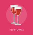 pair of drinks winery refreshing merlot beverages vector image vector image