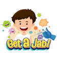 get a jab font with a boy getting a vaccine vector image vector image