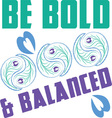Be Bold and Balanced vector image vector image