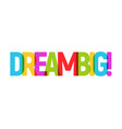 dream word graphic banner dream big vector image