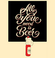 all you need is beer calligraphic beer design vector image vector image