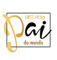 best father in the world in portuguese vector image