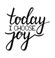 today i choose joy vector image vector image