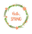 hello spring floral frame with flowers isolated on vector image
