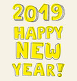 happy new year 2019 hand drawn yellow sign vector image vector image