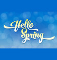 hello spring light stylized inscription on the vector image vector image
