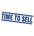 square grunge blue time to sell stamp vector image vector image
