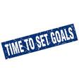 square grunge blue time to set goals stamp vector image vector image