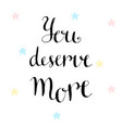 you deserve more inspirational and motivational vector image vector image