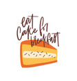 eat cake for breakfast slogan message or phrase vector image vector image