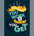 motivational typography poster the harder you vector image vector image
