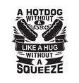 hotdog quote a hotdog without a sausage like a hug vector image