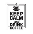 coffee quote keep calm and drink vector image vector image