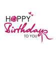 happy birthday to you postcard text vector image